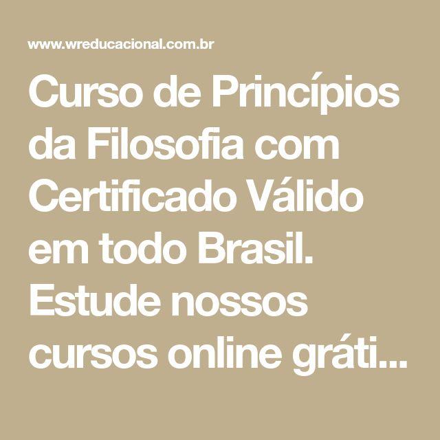 Curso de Princípios da Filosofia com Certificado Válido em todo Brasil. Estude nossos cursos online grátis com opção de certificado.