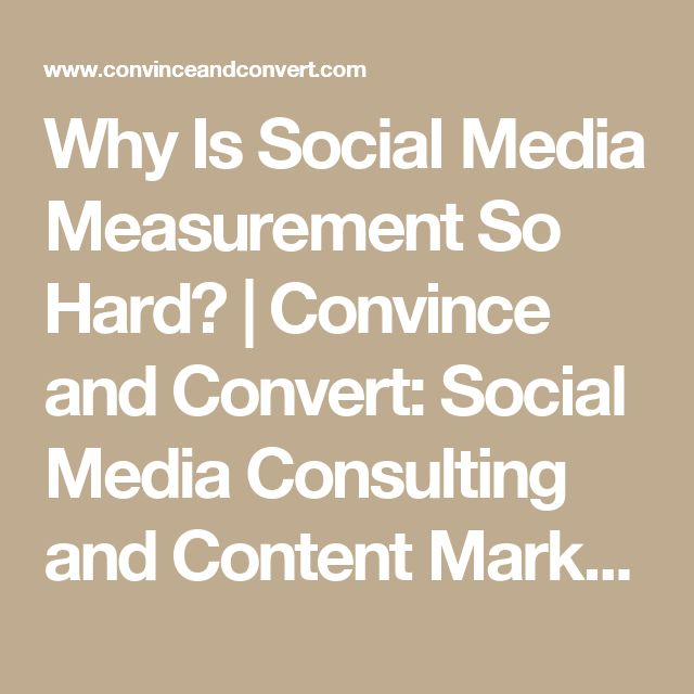 Why Is Social Media Measurement So Hard? | Convince and Convert: Social Media Consulting and Content Marketing Consulting