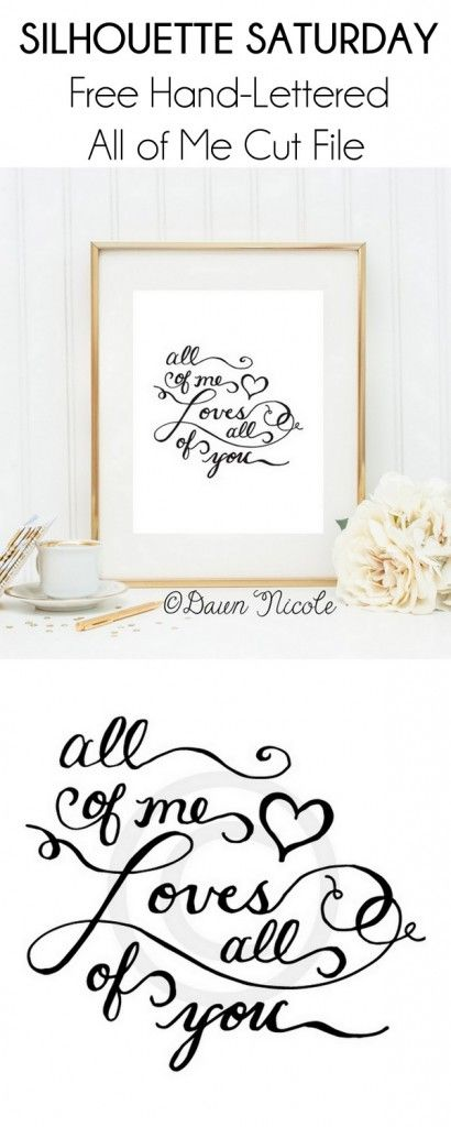 Silhouette Saturday: Hand-Lettered All of Me Silhouette Cut File   bydawnnicole.com