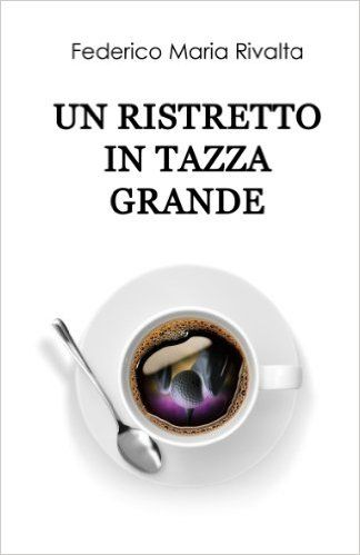 Un ristretto in tazza grande (Riccardo Ranieri's series Vol. 1) eBook: Federico Maria Rivalta: Amazon.it: Kindle Store