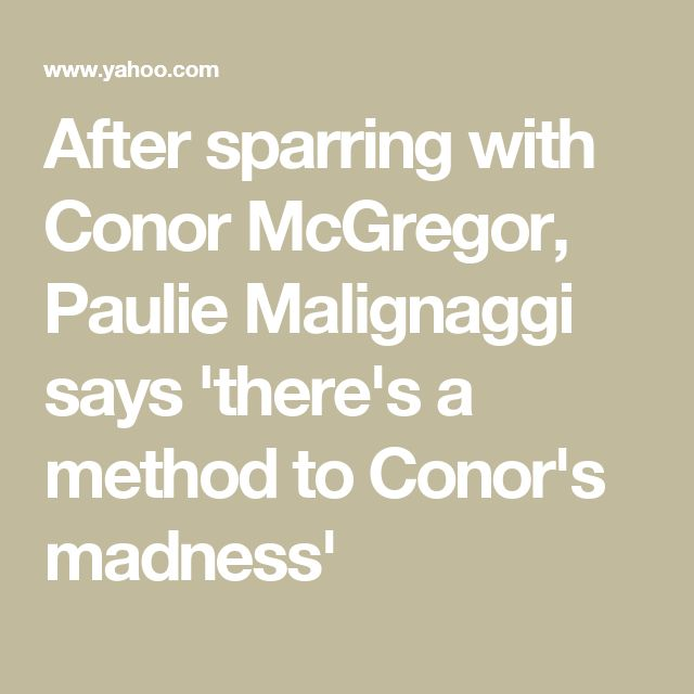 After sparring with Conor McGregor, Paulie Malignaggi says 'there's a method to Conor's madness'