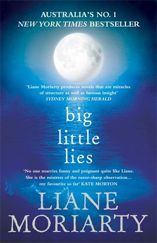 Big Little Lies / Liane Moriarty Publisher link: http://www.panmacmillan.com.au/9781743533062
