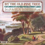 By the Old Pine Tree: Flute Music by Stephen Foster and Sidney Lanier [CD]