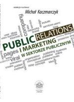 Public relations i marketing w sektorze publicznym / red. nauk. Michał Kaczmarczyk