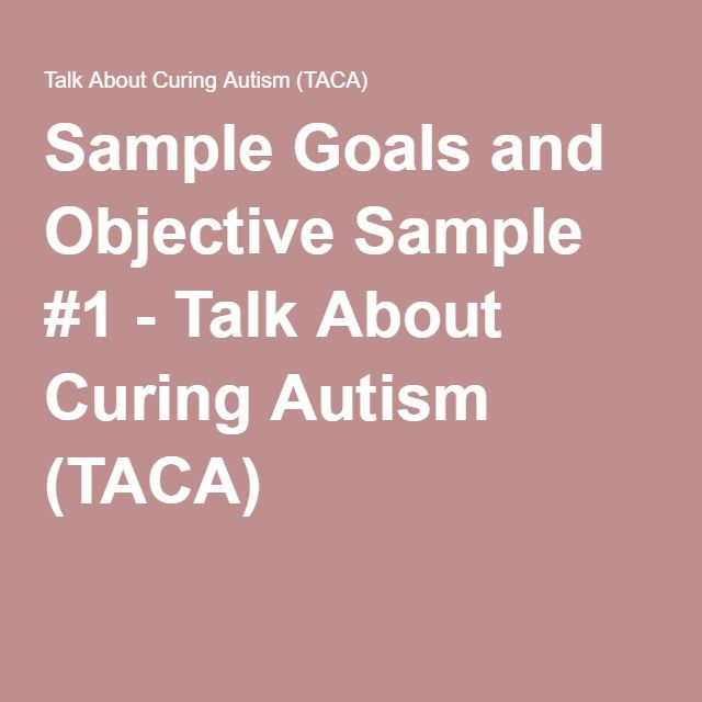 Sample Goals and Objective Sample #1 - Talk About Curing Autism (TACA)