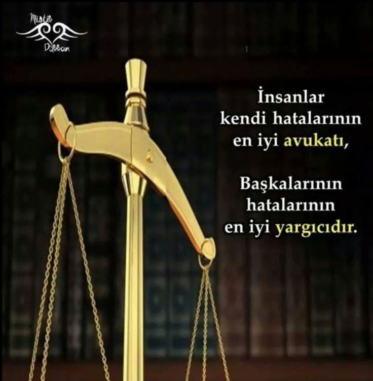 İnsanlar; kendi hatalarının en iyi avukatı, Başkalarının hatalarının en iyi yargıcıdır.