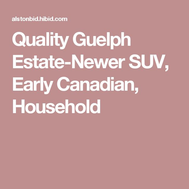 Quality Guelph Estate-Newer SUV, Early Canadian, Household