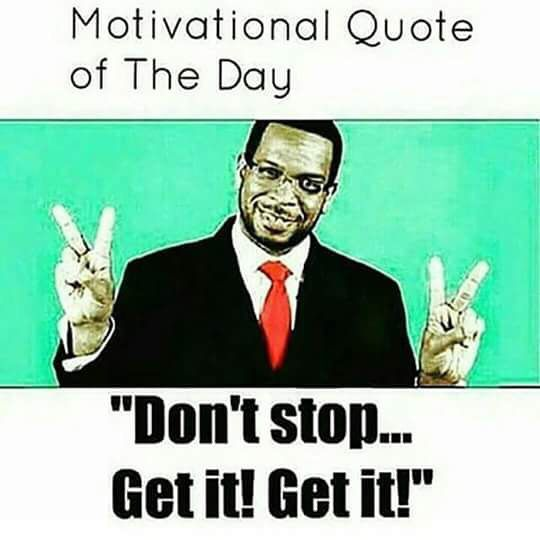 Why I Don T Like Motivational Quotes: Motivational Quote Of The Day Don't Stop Get It Get It