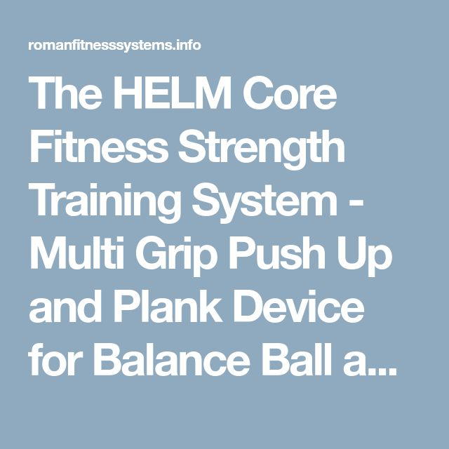 The HELM Core Fitness Strength Training System - Multi Grip Push Up and Plank Device for Balance Ball and Stability Ball   Fitness Ladder   Roman Fitness Systems - Your health and fitness is an important aspect of your life!