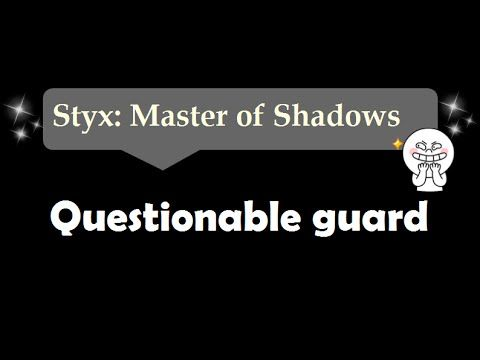 [50sec]Questionable guard - Styx: Master Of Shadows