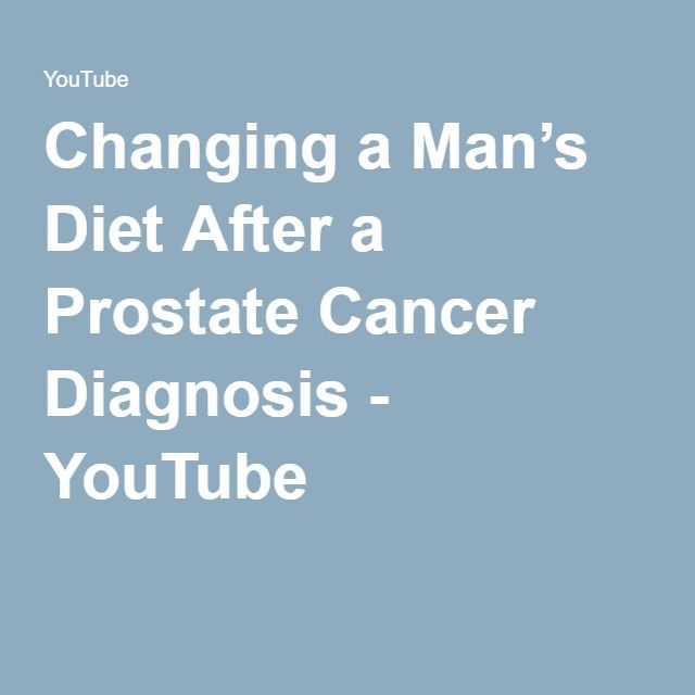 Changing a Man's Diet After a Prostate Cancer Diagnosis - YouTube