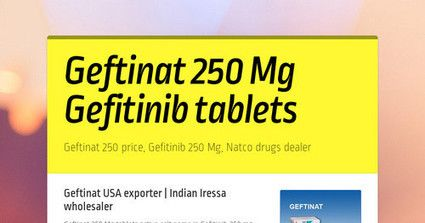 Geftinat 250 Mg tablets active salt name is Gefitinib 250 mg tablets generic Iressa 250 Mg  is a cancer (oncology) medicine mfd by Natco Pharma company India. Purchase cancer drugs at discounted wholesale price, Contact us At: +91-9013793888, Email Id: payquickway@gmail.com, QQ Mail : 1523458453@qq.com, from Gefitinib price wholesale price pharmaceutical exporter and supplier.