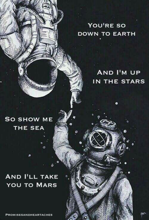 I'm down to Earth and you are up in stars, I'll show you the sea, and you can take me to Mars
