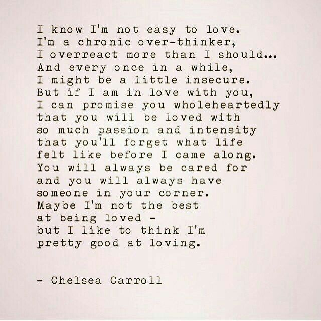 I know I'm not easy to love; but I like to think I'm pretty good at loving.
