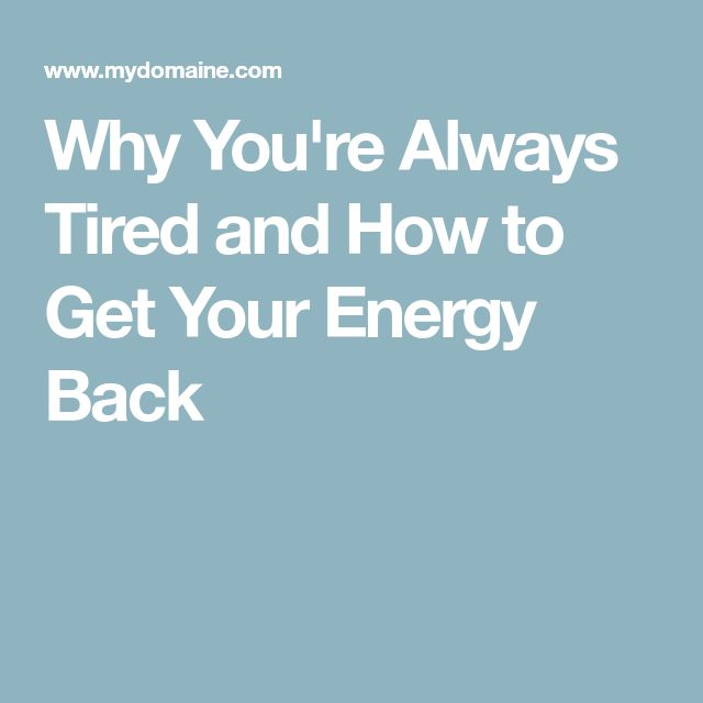 Why You're Always Tired and How to Get Your Energy Back
