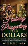 Holiday Prospecting for Dollars: How-To Guide To Help Real Estate Agents Close More Deals During the Holidays (The Real Estate Success Series Book 2) by William May (Author) Ava Fails (Editor) #Kindle US #NewRelease #Education #Teaching #eBook #ad