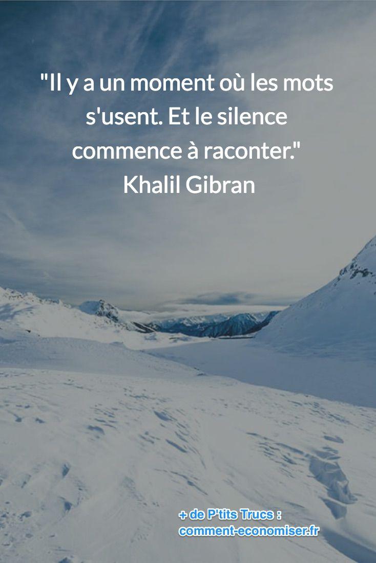 """""""Il y a une moment où les mots s'usent. Et là, le silence commence à raconter."""" Khalil Gibran"""
