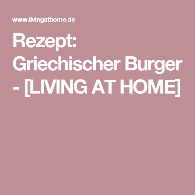 Rezept: Griechischer Burger - [LIVING AT HOME]