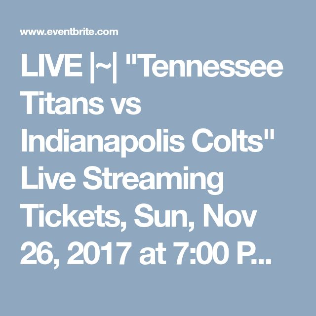 "LIVE |~| ""Tennessee Titans vs Indianapolis Colts"" Live Streaming Tickets, Sun, Nov 26, 2017 at 7:00 PM | Eventbrite"