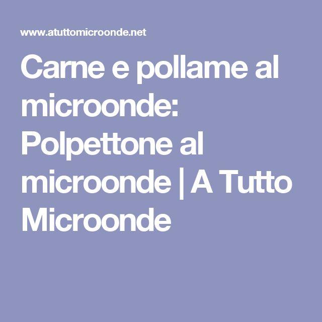 Carne e pollame al microonde: Polpettone al microonde   A Tutto Microonde