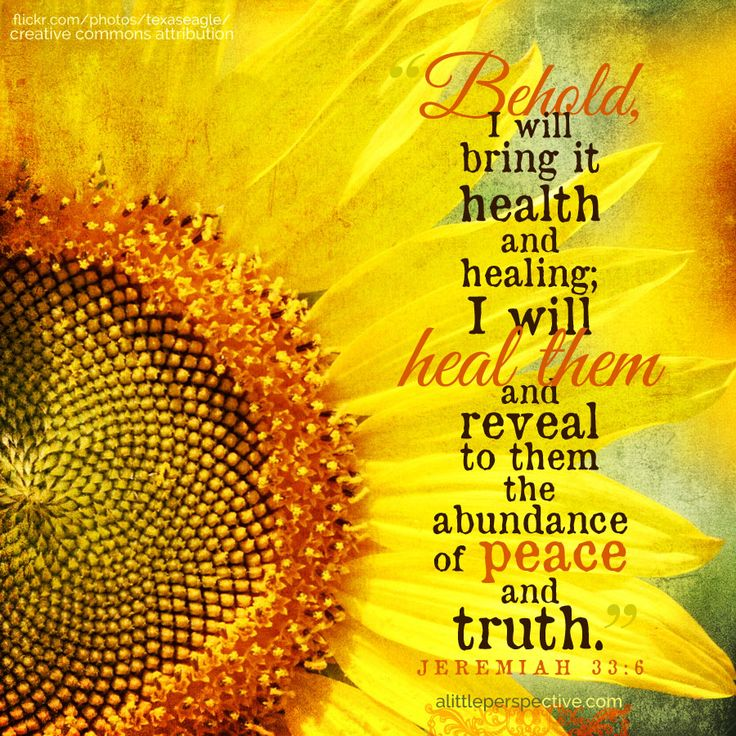 """Behold, I will bring it health and healing; I will heal them and reveal to them the abundance of peace and truth."" Jer 33:6 