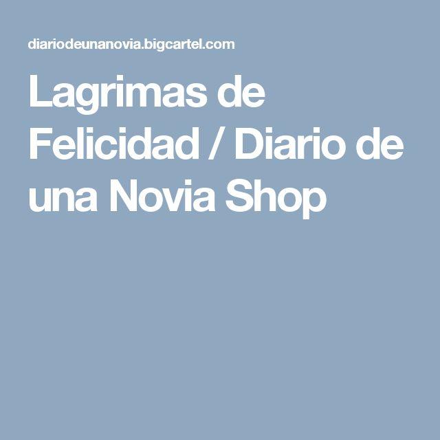Lagrimas de Felicidad / Diario de una Novia Shop