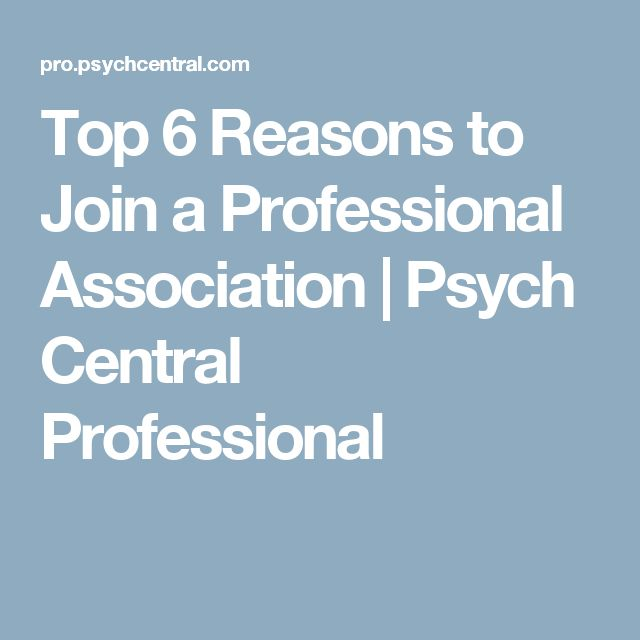 Top 6 Reasons to Join a Professional Association | Psych Central Professional