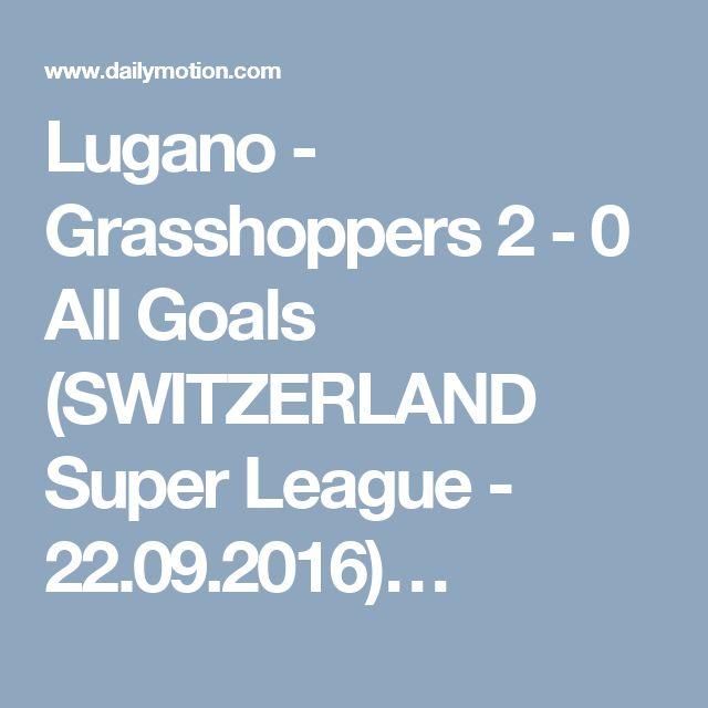 Lugano - Grasshoppers 2 - 0 All Goals (SWITZERLAND Super League - 22.09.2016)…