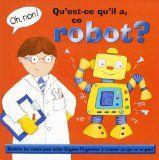 31997000912220 Qu'est-ce qu'il a, ce robot? Eugène l'ingénieur a mis au point un nouveau robot. Mais voilà qu'il le met en marche et que ce dernier refuse d'obéir aux commandes qu'il lui lance et qu'il prend la poudre d'escampette! -- Les peintures naïves sont animées de nombreux volets que le tout-petit est invité à soulever pour découvrir l'envers du décor... [SDM]