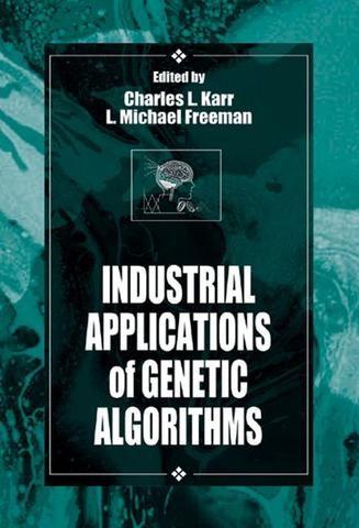 Industrial Applications of Genetic Algorithms; Charles Karr L. Michael Freeman; Hardback