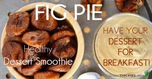 Fig Pie Healthy Dessert Smoothie - Have your dessert for breakfast