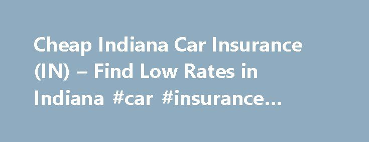 Cheap Indiana Car Insurance (IN) – Find Low Rates in Indiana #car #insurance #online http://insurance.remmont.com/cheap-indiana-car-insurance-in-find-low-rates-in-indiana-car-insurance-online/  #cheap car insurance rates # Indiana Car Insurance Using our comparison tool above, many driver will be able to find cheaper car insurance in Indiana. Studies have shown that the longer a driver has remained with the same carrier, the more likely it is that they will find lower rates through getting…