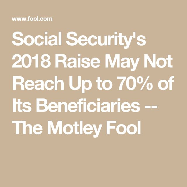 Social Security's 2018 Raise May Not Reach Up to 70% of Its Beneficiaries -- The Motley Fool