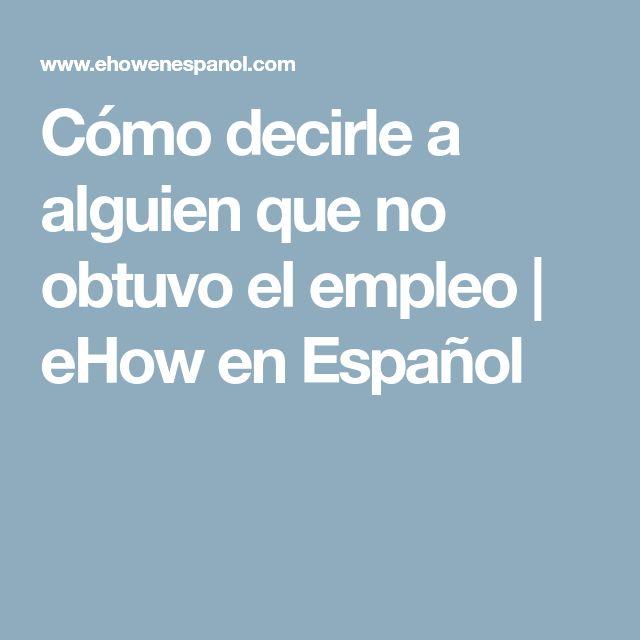 Cómo decirle a alguien que no obtuvo el empleo   eHow en Español