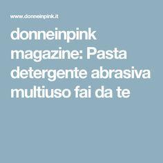 donneinpink magazine: Pasta detergente abrasiva multiuso fai da te