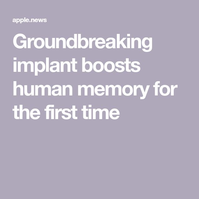 Groundbreaking implant boosts human memory for the first time