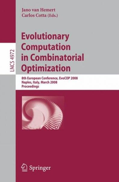 Evolutionary Computation in Combinatorial Optimization: 8th European Conference, EvoCOP 2008, Naples, Italy, Marc...