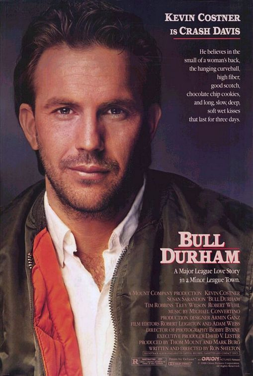 Bull Durham One of the best baseball movies, and there's a love story too!
