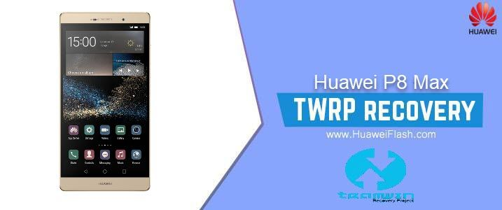 How to Install TWRP Recovery on Huawei P8 Max flash official ROMs