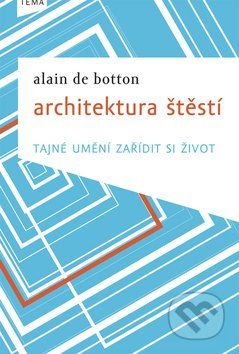 Martinus.sk > Knihy: Architektura štěstí (Alain de Botton)
