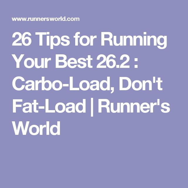 26 Tips for Running Your Best 26.2 : Carbo-Load, Don't Fat-Load | Runner's World