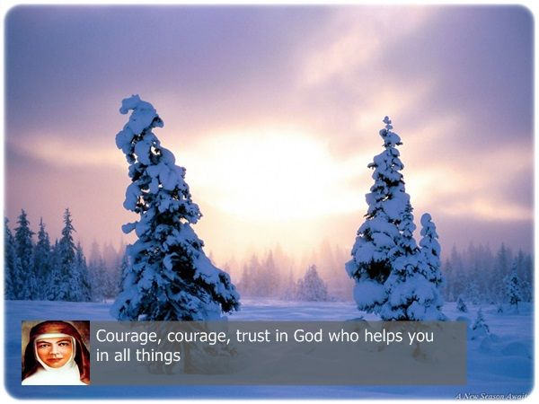 Courage, courage, trust in God who helps you in all things