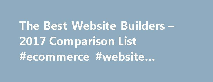 The Best Website Builders – 2017 Comparison List #ecommerce #website #builder #free http://delaware.remmont.com/the-best-website-builders-2017-comparison-list-ecommerce-website-builder-free/  # The Best Website Builders You have probably heard about the Wix web builder, when the company advertised their product during the 2015 SuperBowl games. As a publilcy traded company and market leaders, they aggressively advertise their product, neglecting the fact the the main product is free of…