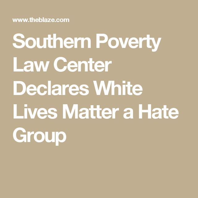 Southern Poverty Law Center Declares White Lives Matter a Hate Group