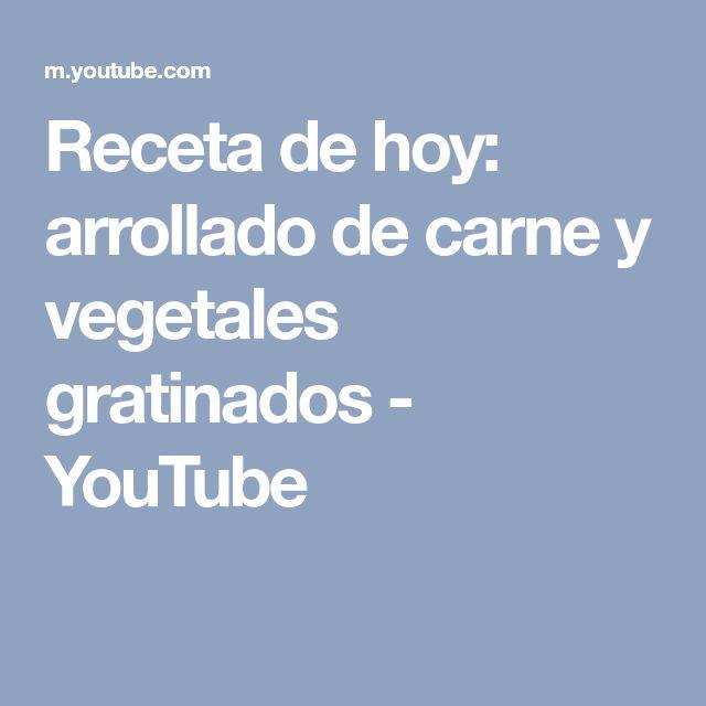 Receta de hoy: arrollado de carne y vegetales gratinados - YouTube