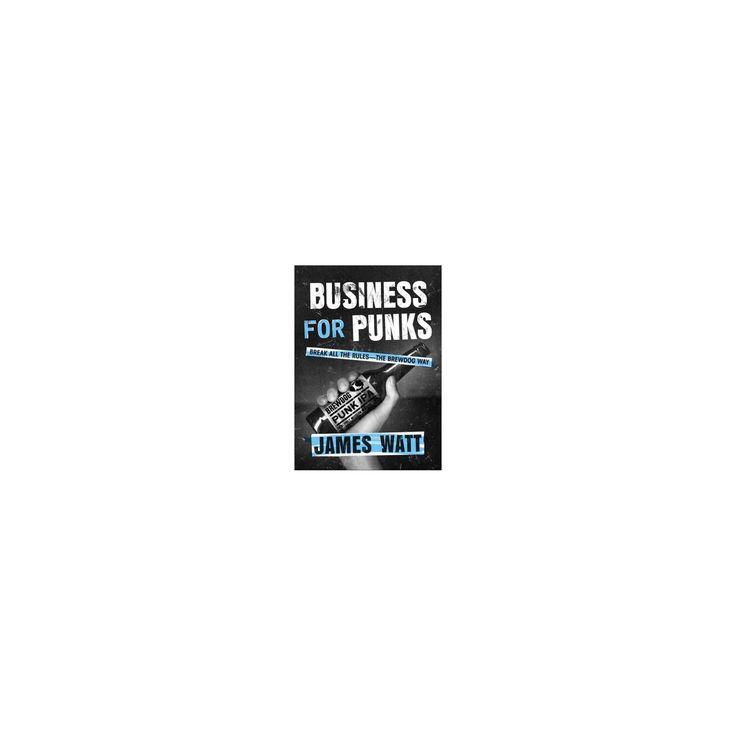 Business for Punks : Break All the Rules - The Brewdog Way (Hardcover) (James Watt)