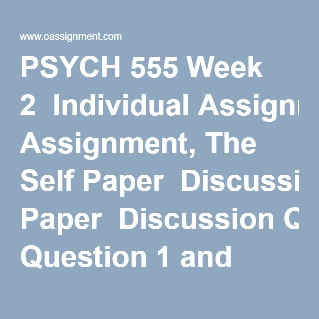 PSYCH 555 Week 2  Individual Assignment, The Self Paper  Discussion Question 1 and 2