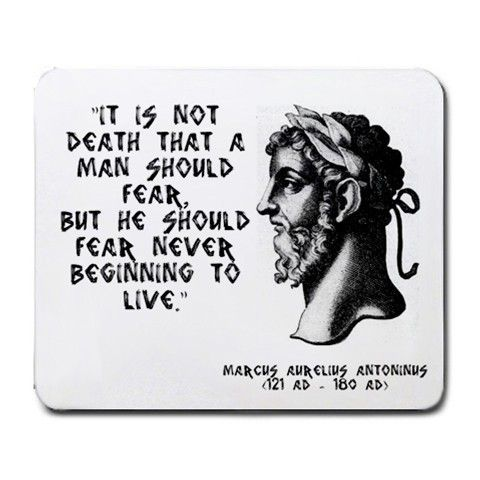 """Marcus Aurelius Antoninus live life quote """" It is not death that a man should fear, but he should fear never beginning to live."""