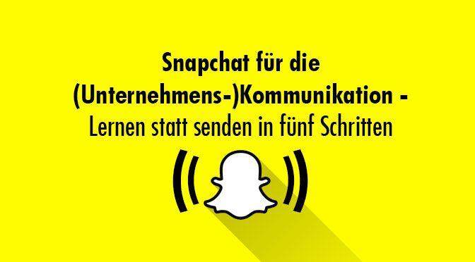 Snapchat für die (Unternehmens-)Kommunikation – Lernen statt senden in fünf Schritten #snapchat #POWERVOICE