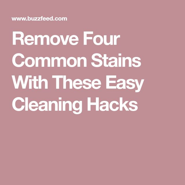Remove Four Common Stains With These Easy Cleaning Hacks